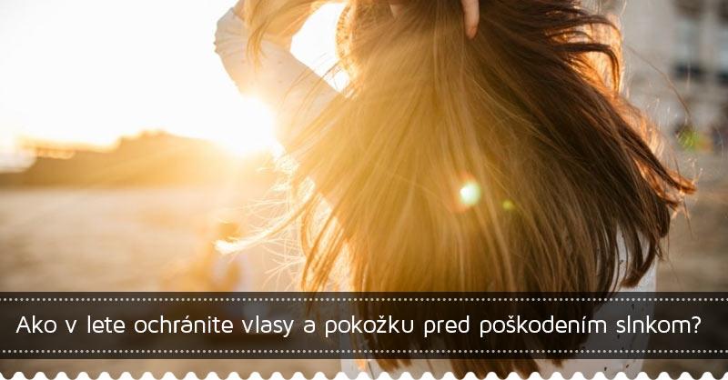 Ako v lete ochránite vlasy a pokožku pred poškodením slnkom? Máme pre vás pár tipov