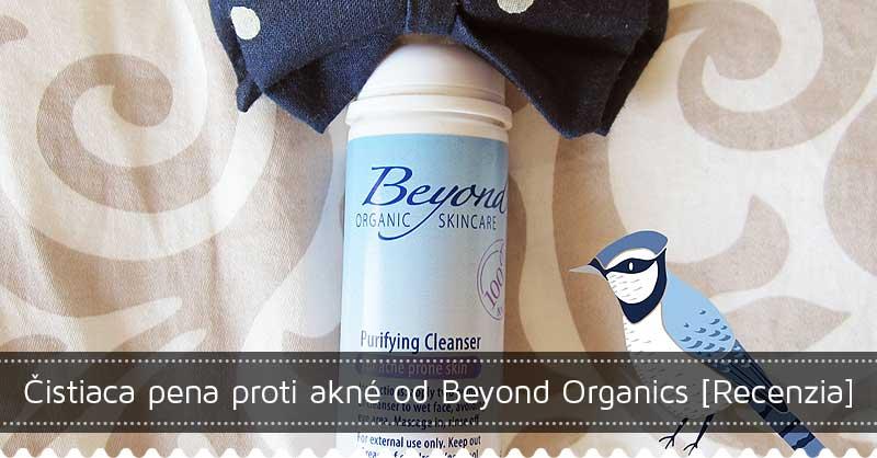 Čistiaca pena proti akné od Beyond Organics [Recenzia]