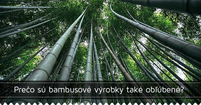 Prečo sú bambusové výrobky také obľúbené?
