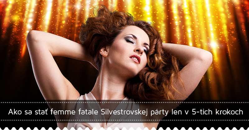 Ako sa stať femme fatale Silvestrovskej párty len v 5-tich krokoch