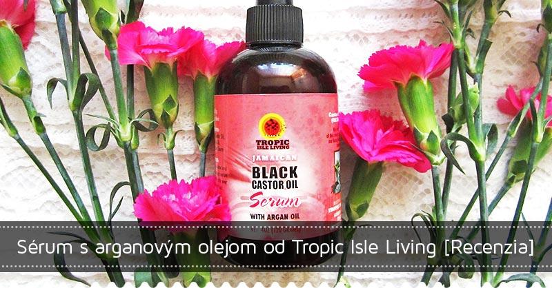 Sérum s arganovým olejom od Tropic Isle Living [Recenzia]