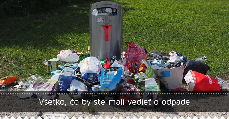 Všetko, čo by ste mali vedieť o odpade