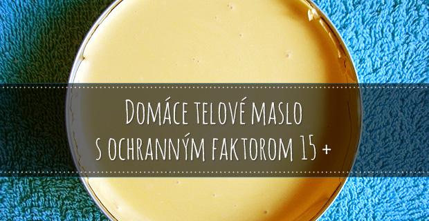 Vyrobte si doma telové maslo s ochranným faktorom 15 +