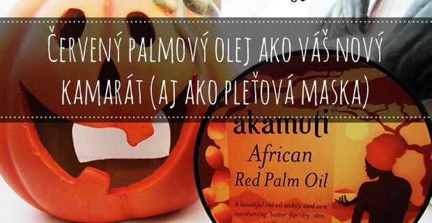 Červený palmový olej ako váš nový kamarát (aj ako pleťová maska)