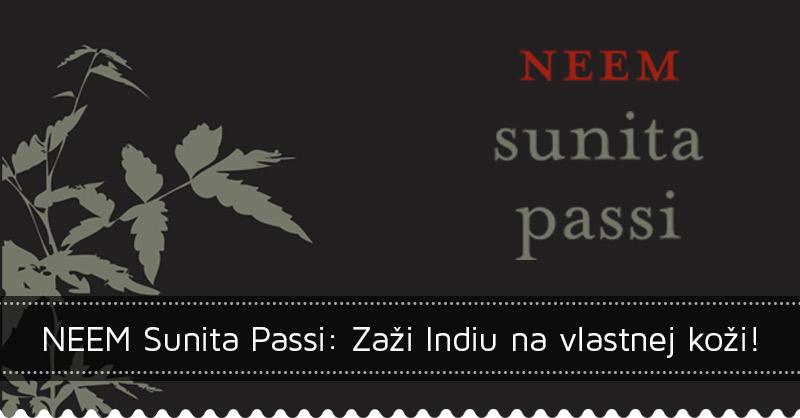 NEEM Sunita Passi: Zaži Indiu na vlastnej koži!