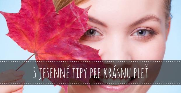 3 jesenné tipy pre krásnu pleť
