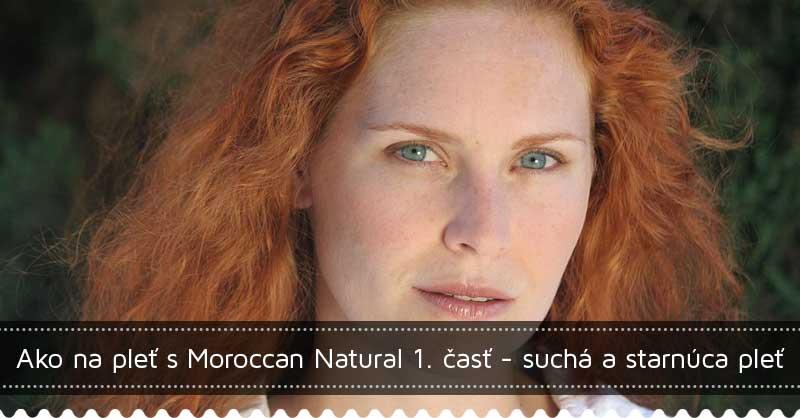 Ako na pleť s Moroccan Natural 1. časť - suchá a starnúca pleť