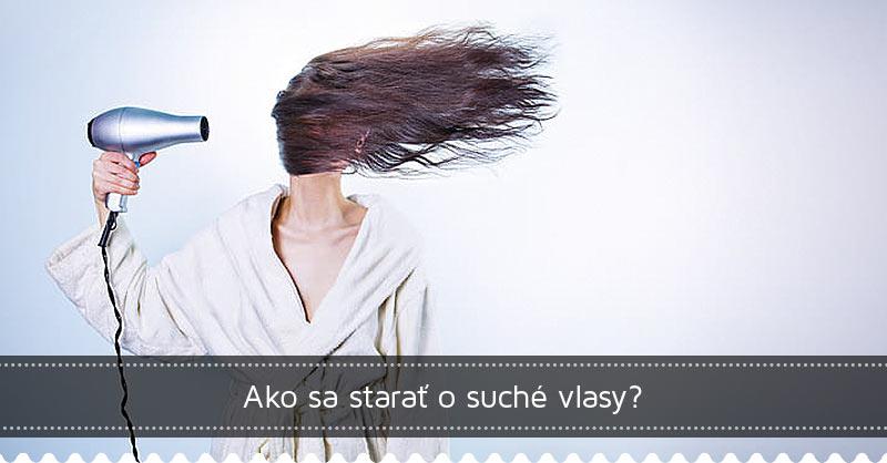 Ako sa starať o suché vlasy?