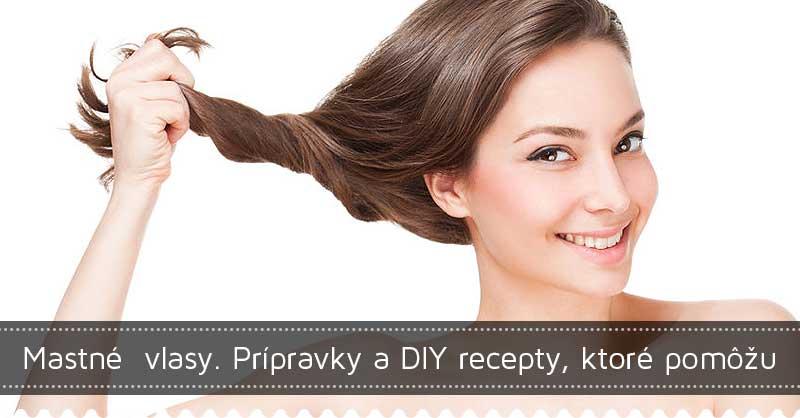 Mastné  vlasy. Prípravky a DIY recepty, ktoré pomôžu