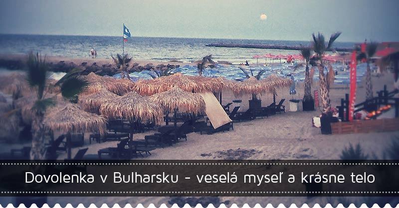 Dovolenka v Bulharsku - veselá myseľ a krásne telo