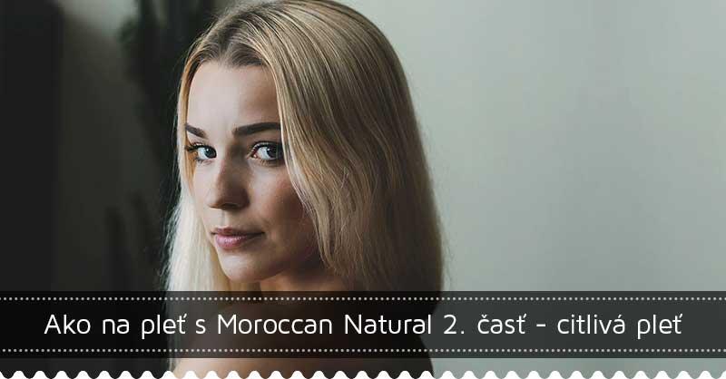 Ako na pleť s Moroccan Natural - citlivá pleť