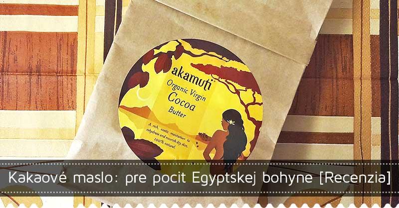 Kakaové maslo: pre pocit Egyptskej bohyne [Recenzia]