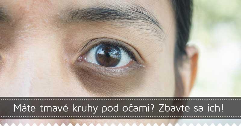 Máte tmavé kruhy pod očami? Zbavte sa ich!