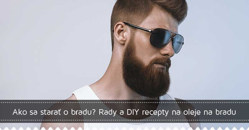 Ako sa starať o bradu? Rady a DIY recepty na oleje na bradu!